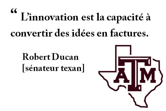 """"""" L'innovation est la capacité à convertir des idées en factures. Robert Ducan [sénateur texan]"""